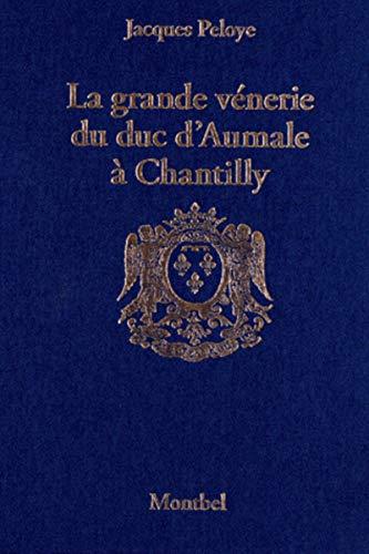 La grande vénerie du duc d'Aumale à Chantilly (1872-1886) (French ...