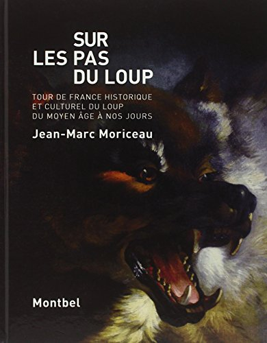 9782356530677: Sur les pas du loup. Tour de France historique et culturel du loup du Moyen Âge à nos jours
