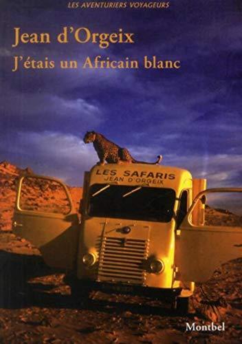 J'étais un Africain blanc: Jean D' Orgeix