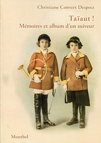 Taïaut ; mémoires et album d'un suiveur: Christiane Convert Desprez