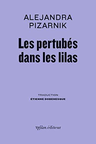 PERTURBES DANS LES LILAS: PIZARNIK ALEJANDRA