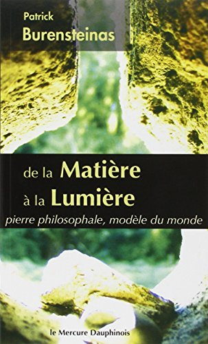9782356620118: De la Matière à la Lumière - Pierre philosophale, modèle du monde