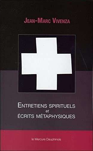 Entretiens spirituels et écrits métaphysiques: Vivenza Jean-Marc