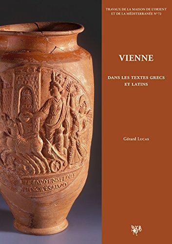 9782356680501: Vienne dans les textes grecs et latins : Chroniques littéraires sur l'histoire de la cité, des Allobroges à la fin du Ve siècle de notre ère