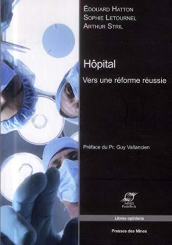 Hôpital : Vers une réforme réussie: Arthur Stril, Hatton, Letourne
