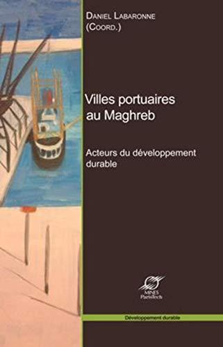 Villes portuaires au Maghreb : Acteurs du développement durable: Daniel Labaronne