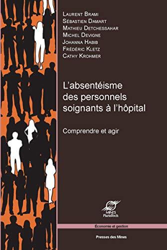 L'absentéisme des personnels soignants à l'hôpital: Comprendre: Frédéric Kletz; Laurent