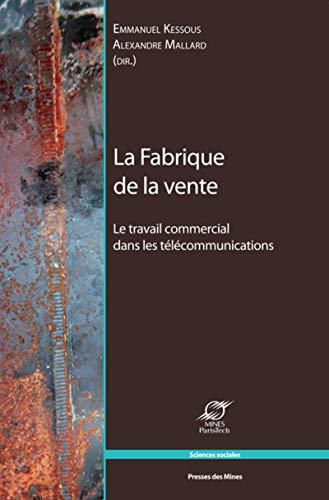 9782356710796: La fabrique de la vente : Le travail commercial dans les télécommunications