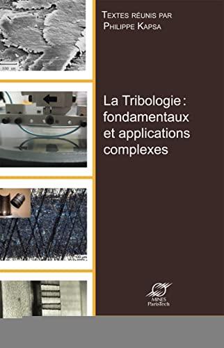 9782356711304: La tribologie : fondamentaux et applications complexes : Actes des 25e Journées internationales francophones de tribologie (JIFT 2013)