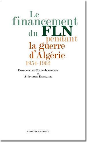 9782356760029: Le financement du FLN pendant la guerre d'Alg�rie (1954-1962)