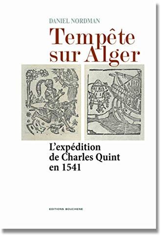 Tempête sur Alger . L'expédition de Charles Quint en 1541: NORDMAN ( Daniel )