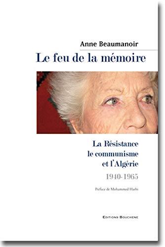 9782356760142: Le feu de la m�moire : La R�sistance, le communisme et l'Alg�rie, 1940-1965