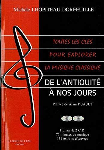 9782356870032: Toutes les clés pour explorer la musique classique : De l'Antiquité à nos jours (2CD audio)