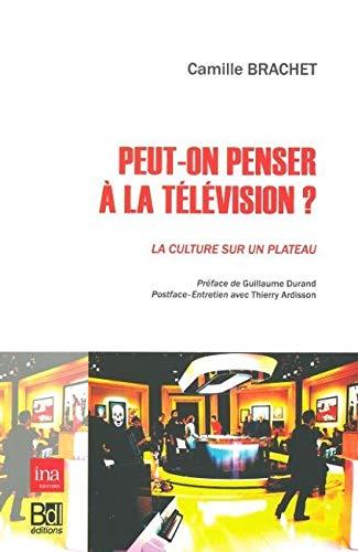 Peut on penser a la television La culture sur un plateau: Brachet Camille