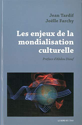 Les enjeux de la mondialisation culturelle: Tardif Jean