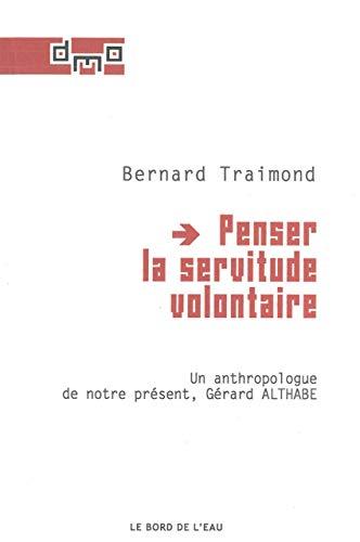 9782356871558: Penser la servitude volontaire : Un anthropologue de notre présent, Gérard Althabe