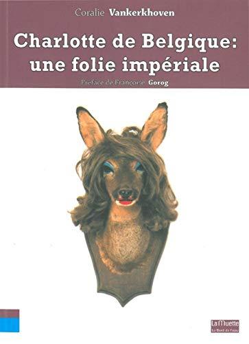 9782356871565: Charlotte de Belgique : une folie impériale
