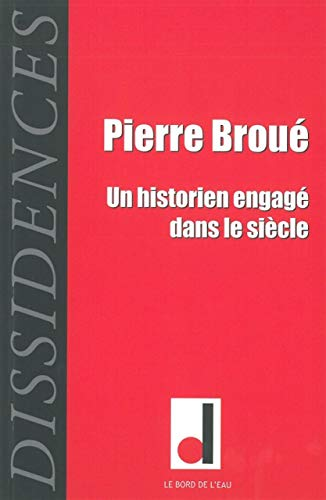 Dissidences No 11 Pierre Broue un historien engage dans le siecle