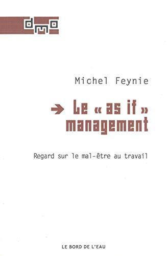 Le as if management Regard sur le mal etre au travail: Feynie Michel