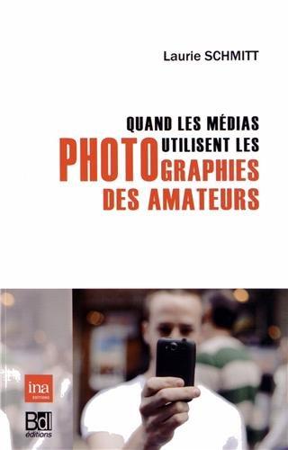 Quand les medias utilisent les photographies des amateurs: Schmitt Laurie