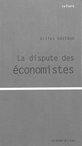 DISPUTE DES ECONOMISTES -LA-: RAVEAUD GILLES