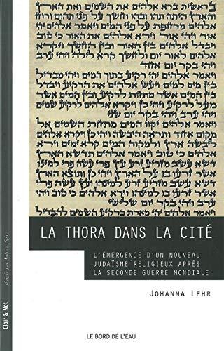 La Thora dans la cite L'emergence d'un nouveau judaisme religieux: Lehr Johanna