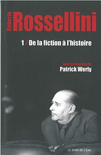 Roberto Rossellini Vol 1 De la fiction a l'histoire: Werly Patrick