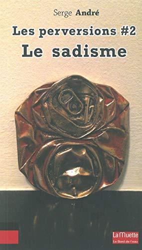 SADISME -LE- LES PERVERSIONS 2: ANDRE SERGE