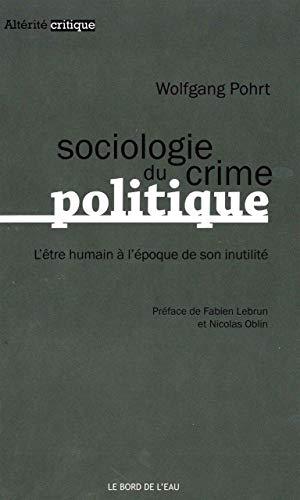 Sociologie du crime politique L'etre humain a l'epoque de son: Pohrt Wolfgang