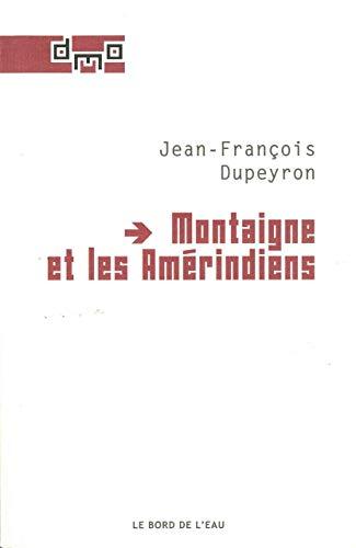 Montaigne et les Amerindiens: Dupeyron Jean Francois