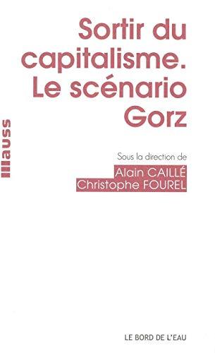 Sortir du capitalisme Le scenario Gorz: Caille Alain