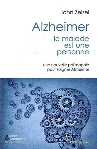 9782356872715: Alzheimer, le malade est une personne : Une nouvelle philosophie pour soigner Alzeimer
