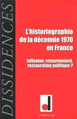 9782356872739: Dissidences, N° 13, Janvier 2014 : L'historiographie la décennie 1970 en France : Inflexion, retournement, restauration politique ?