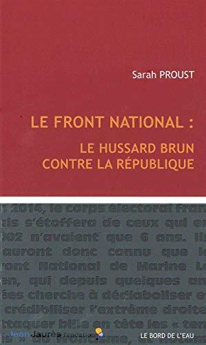Le Front national Le hussard brun contre la Republique: Proust Sarah