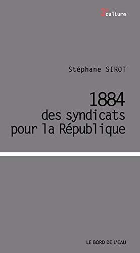 1884 des syndicats pour la Republique: Sirot Stephane