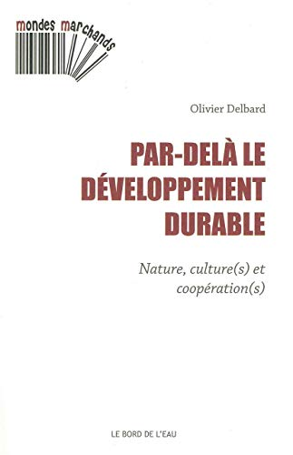 Par dela le devenoppement durable Nature culture(s) et coopera: Delbard Olivier