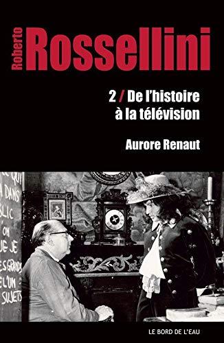 Roberto Rossellini Vol 2 De l'histoire a la television: Renaut Aurore
