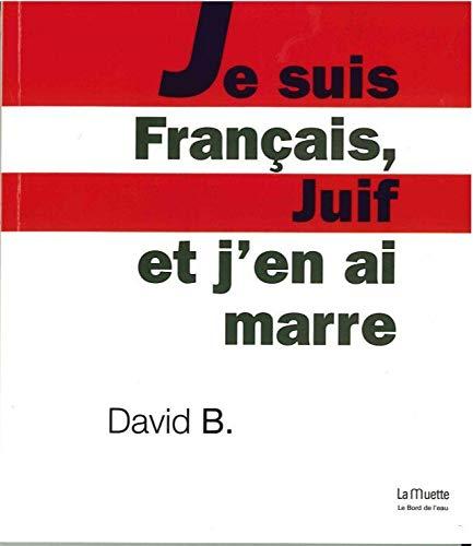 JE SUIS FRANCAIS JUIF ET J EN AI MARRE: DAVID B