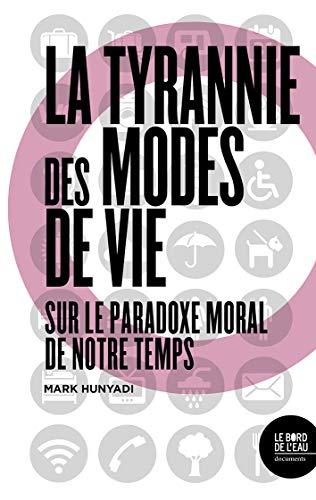La tyrannie des modes de vie Sur le paradoxe moral de notre: Hunyadi Mark