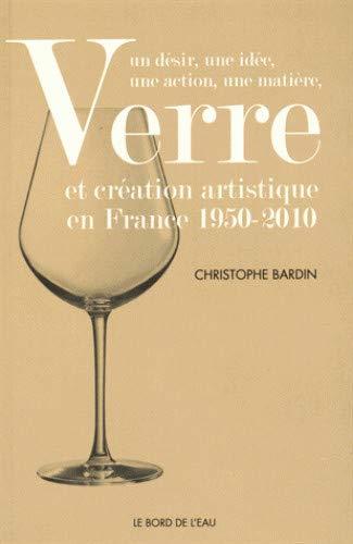 VERRE ET CREATION ARTISTIQUE EN FRANCE 1: BARDIN CHRISTOPHE