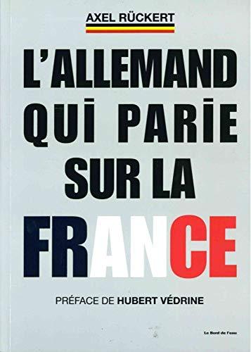 9782356874160: L'Allemand qui parie sur la France : La bo�te � outils d'un dirigeant d'entreprise franco-allemand qui veut faire gagner la France