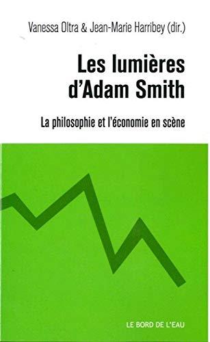 Les Lumieres d'Adam Smith La philosophie et l'economie en scene: Oltra Vanessa