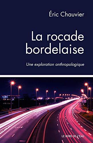 ROCADE BORDELAISE UNE EXPLORATION ANTHR: CHAUVIER ERIC