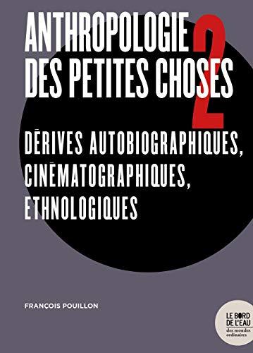 9782356876362: Anthropologie des petites choses 2: Dérives autobiographiques, cinématographiques, ethnologiques