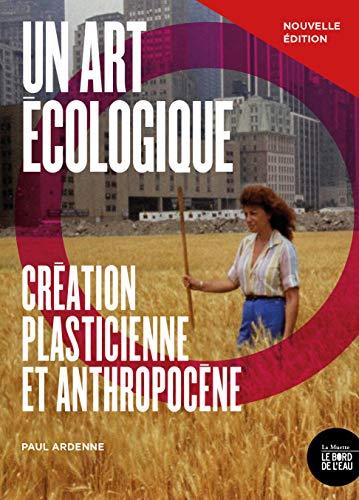 9782356876669: Un art écologique : Création plasticienne et anthropocène: Création plasticienne et anthropocène - nouvelle édition
