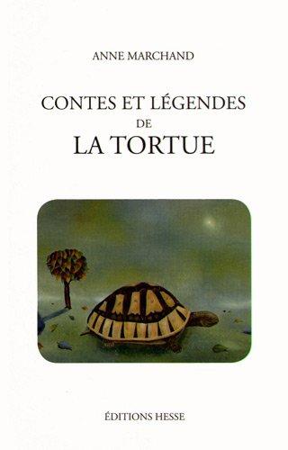 CONTES ET LEGENDES DE LA TORTUE: ANNE MARCHAND