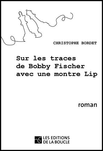 9782357150225: Sur les traces de Bobby Fischer avec une montre Lip