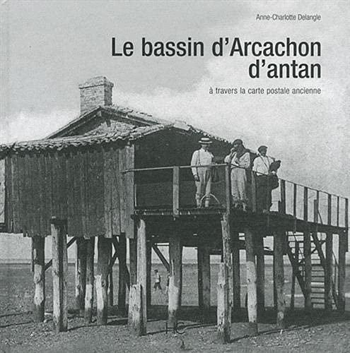 9782357200678: Le bassin d'Arcachon d'antan : A travers la carte postale ancienne