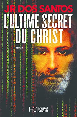 L' ultime secret du Christ: Jose Rodrigues Dos Santos
