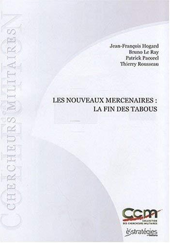 Les nouveaux mercenaires : la fin des: Jean-François Hogard; Bruno
